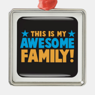 This is my AWESOME FAMILY! Metal Ornament