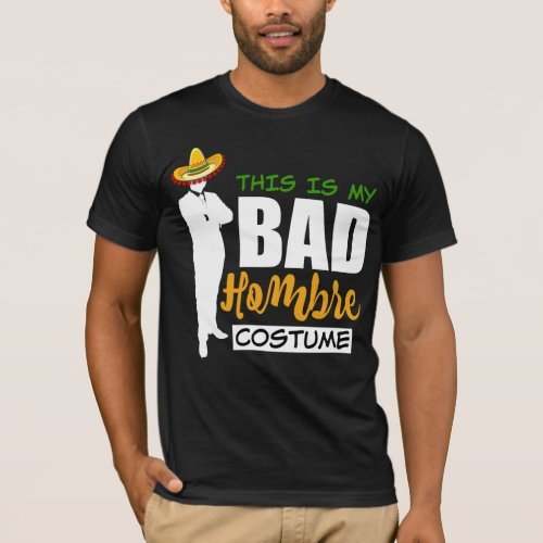 This is My Bad Hombre Costume Colorful Silhouette Sombrero T-Shirt