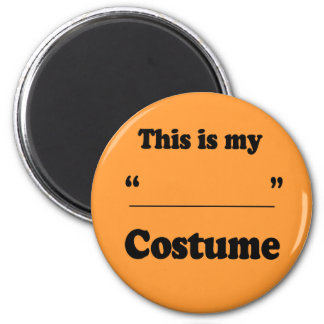 THIS IS MY (BLANK) COSTUME 2 INCH ROUND MAGNET