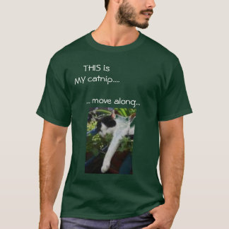 THIS is MY catnip... ... move along... T-Shirt