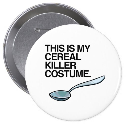 THIS IS MY CEREAL KILLER COSTUME BUTTON