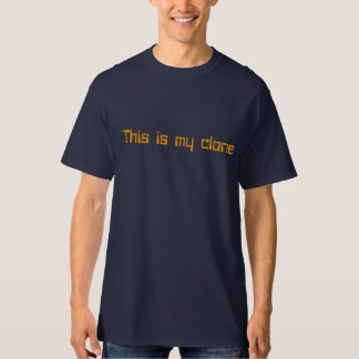 This is my CLONE Tee