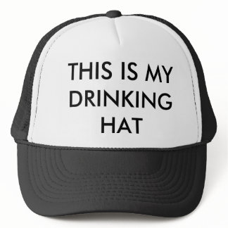 This Is My Drinking Hat...Hat Trucker Hat