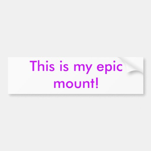 This is my epic mount! bumper sticker