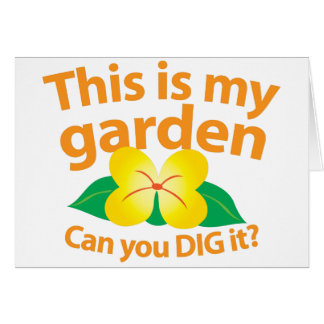 This is my GARDEN can you dig it? Greeting Card