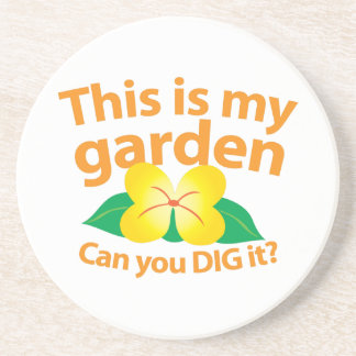 This is my GARDEN can you dig it? Coaster
