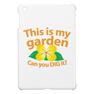 This is my GARDEN can you dig it? iPad Mini Case