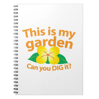 This is my GARDEN can you dig it? Notebook