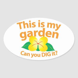 This is my GARDEN can you dig it? Oval Sticker