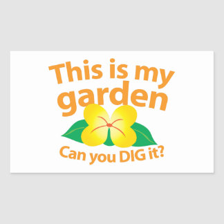 This is my GARDEN can you dig it? Rectangular Sticker