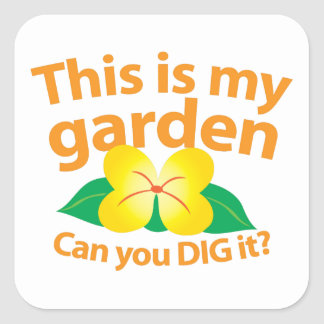 This is my GARDEN can you dig it? Square Sticker