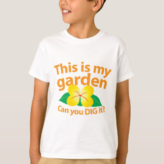 This is my GARDEN can you dig it? T-Shirt