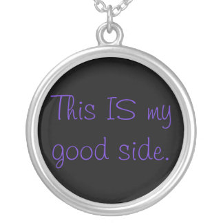 This IS My Good Side Necklace