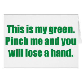 This is My Green. Pinch me and lose a hand. Card