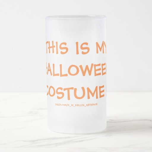 THIS IS MY HALLOWEEN COSTUME ! 16 OZ FROSTED GLASS BEER MUG