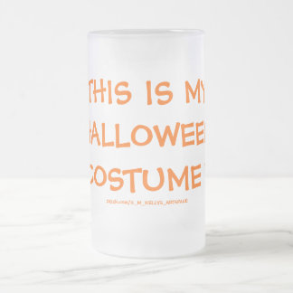 THIS IS MY HALLOWEEN COSTUME ! FROSTED GLASS BEER MUG