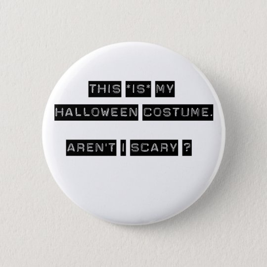 This IS my Halloween Costume. Pinback Button