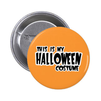 THIS IS MY HALLOWEEN COSTUME -.png Pinback Button