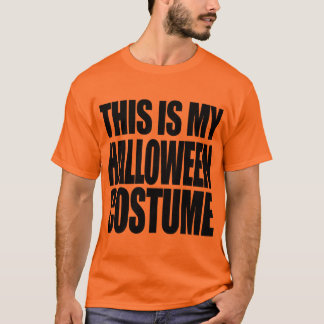 THIS IS MY HALLOWEEN COSTUME - T-Shirt