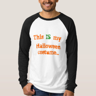 This IS my Halloween costume.... T-Shirt