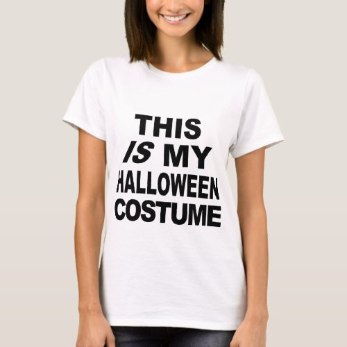 This IS My Halloween Costume T shirts