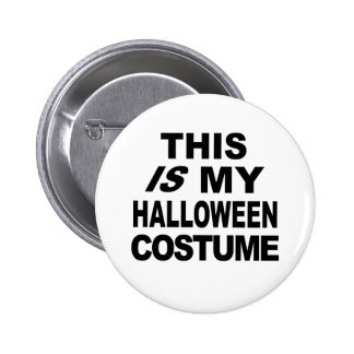 This IS My Halloween Costume T shirts 2 Inch Round Button
