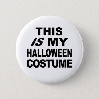 This IS My Halloween Costume T shirts Button