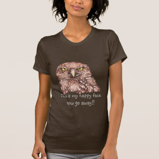 This is my happy face, now go Away! Grumpy Owl T-Shirt