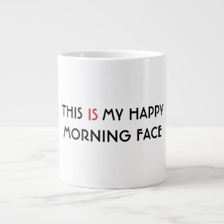 This IS My Happy Morning Face - Humorous Giant Coffee Mug