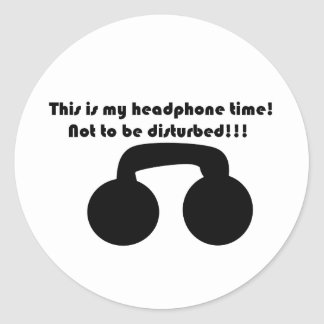 This is my headphone time! Not to be disturbed! Classic Round Sticker