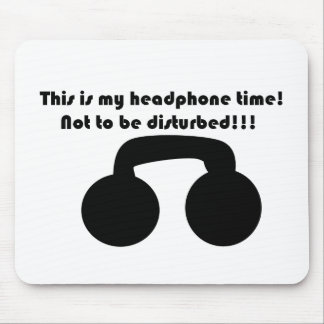 This is my headphone time! Not to be disturbed! Mouse Pad