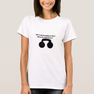 This is my headphone time! Not to be disturbed! T-Shirt