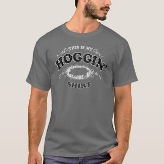 "This is My Hoggin"" Shirt Funny T-shirt"