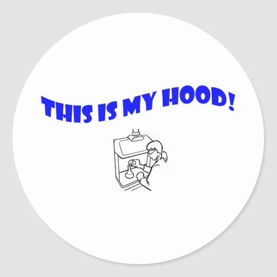 This Is My Hood! Classic Round Sticker