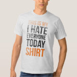 This is my (i hate everyone today) shirt