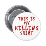 This is My Killing ... Pinback Buttons