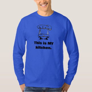 This is MY kitchen - Funny Gift for Chefs T-Shirt