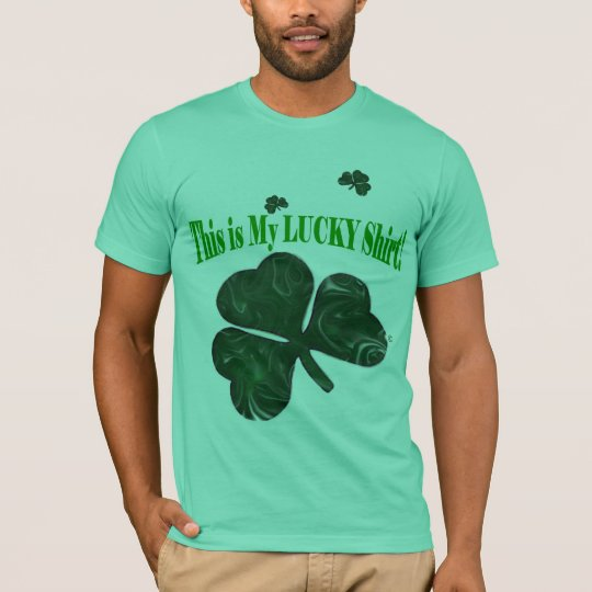 This is My LUCKY Shirt! T-Shirt