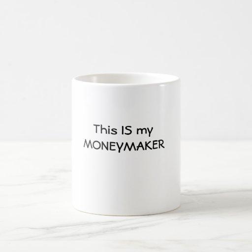 This IS my MONEYMAKER Coffee Mug
