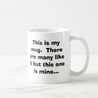 This is my mug.  There are many like it but thi... Classic White Coffee Mug
