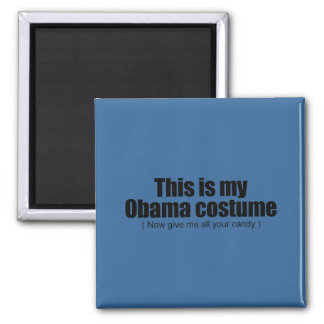 This is my Obama costume now give me all your cand 2 Inch Square Magnet