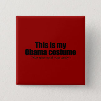 This is my Obama costume now give me all your cand Button