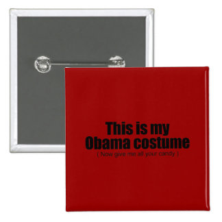 This is my Obama costume now give me all your cand Pinback Button