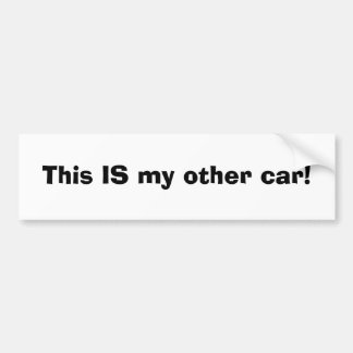 This IS my other car! Bumper Stickers