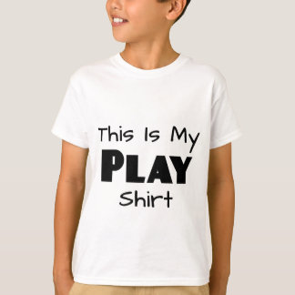 This Is My Play Shirt