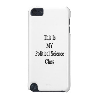 This Is MY Political Science Class iPod Touch 5G Covers