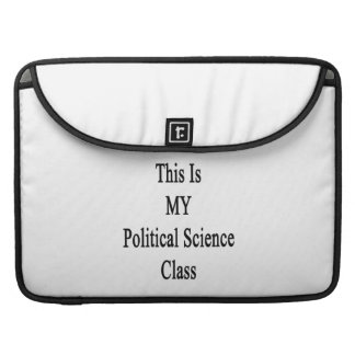 This Is MY Political Science Class Sleeve For MacBook Pro