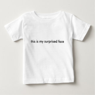 this is my surprised face -bbls- infant t-shirt