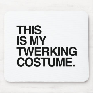 THIS IS MY TWERKING COSTUME MOUSE PAD