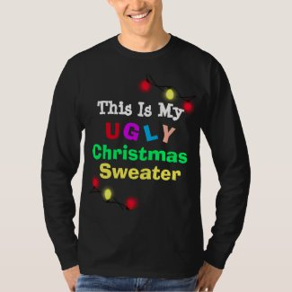 This is my Ugly Christmas Sweater Humorous tshirt
